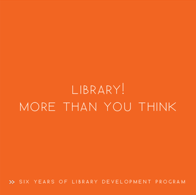Library! More Than You Think - Six Years of Library Development Program